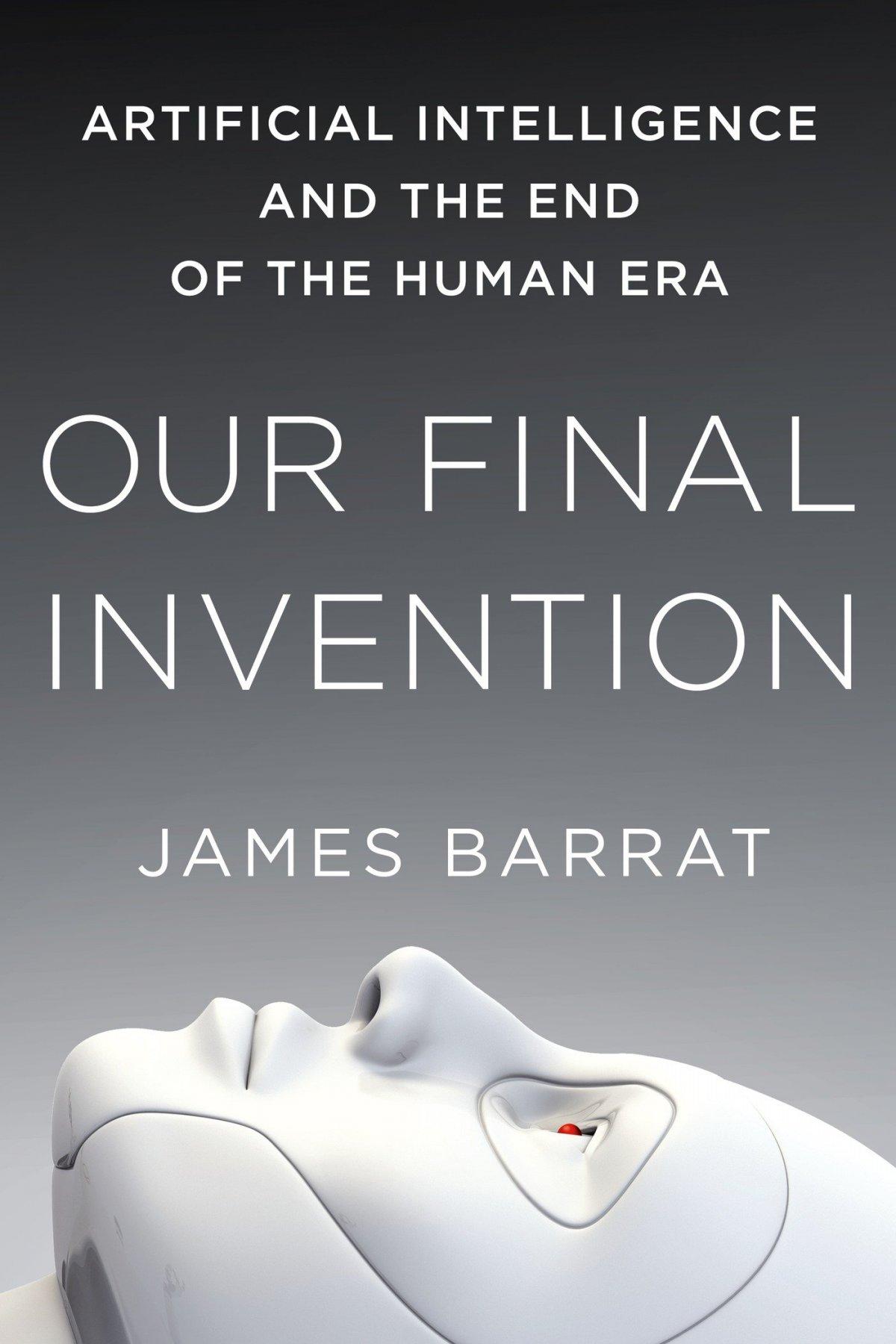 """کتاب """"Our Final Invention"""" (اختراع نهایی ما) اثر James Barrat"""