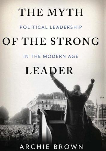 "کتاب ""The Myth of the Strong Leader"" (افسانه رهبرقدرتمند)"" اثر Archie Brown"